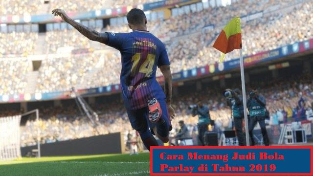 Cara Menang Judi Bola Parlay di Tahun 2019