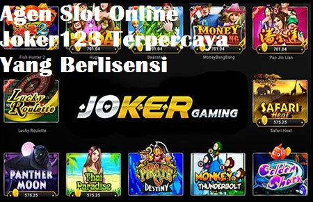 Agen Slot Online Joker123 Terpercaya Yang Berlisensi