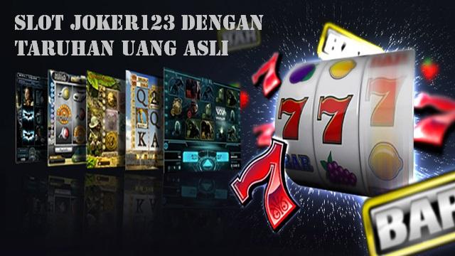 Slot Joker123 Dengan Taruhan Uang Asli