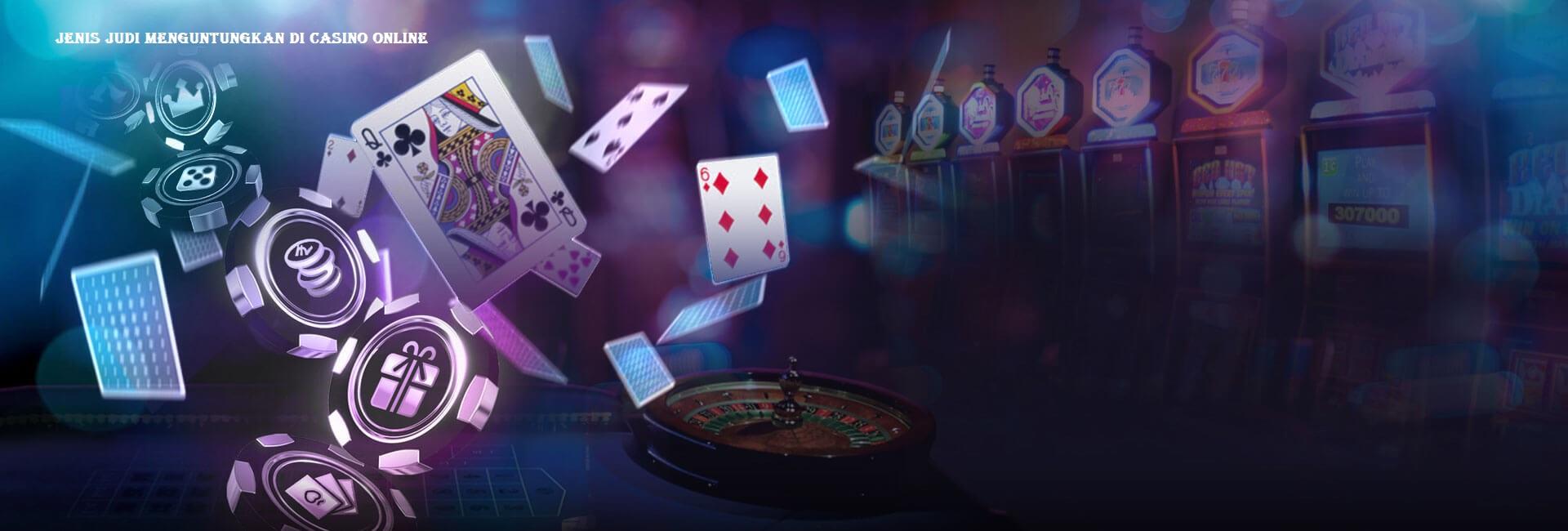 Jenis Judi Menguntungkan di Casino Online