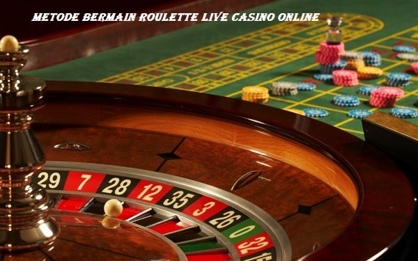 Metode Bermain Roulette Live Casino Online